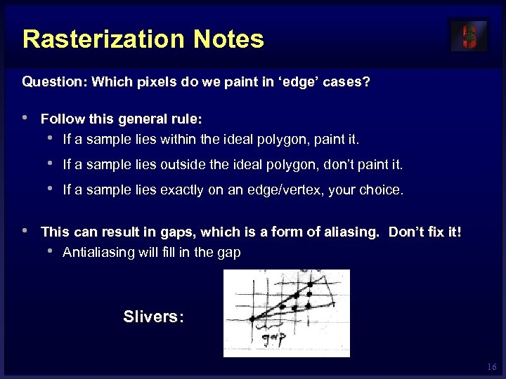 Rasterization Notes Question: Which pixels do we paint in 'edge' cases? • Follow this