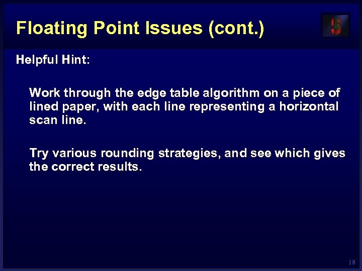 Floating Point Issues (cont. ) Helpful Hint: Work through the edge table algorithm on