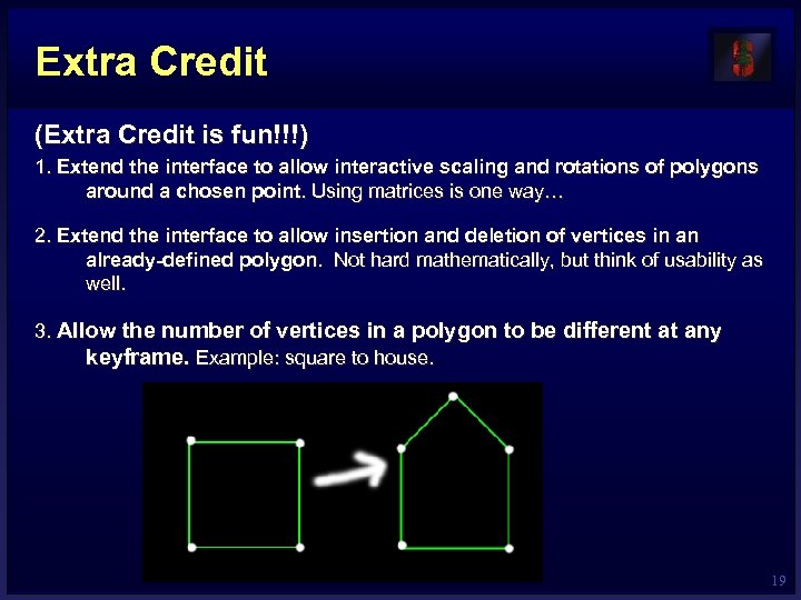 Extra Credit (Extra Credit is fun!!!) 1. Extend the interface to allow interactive scaling