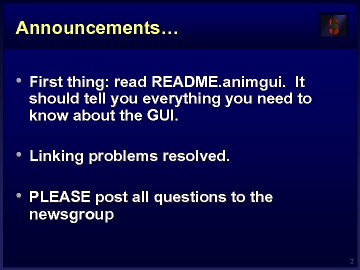 Announcements… • First thing: read README. animgui. It should tell you everything you need