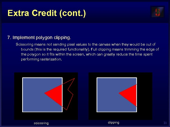 Extra Credit (cont. ) 7. Implement polygon clipping. Scissoring means not sending pixel values