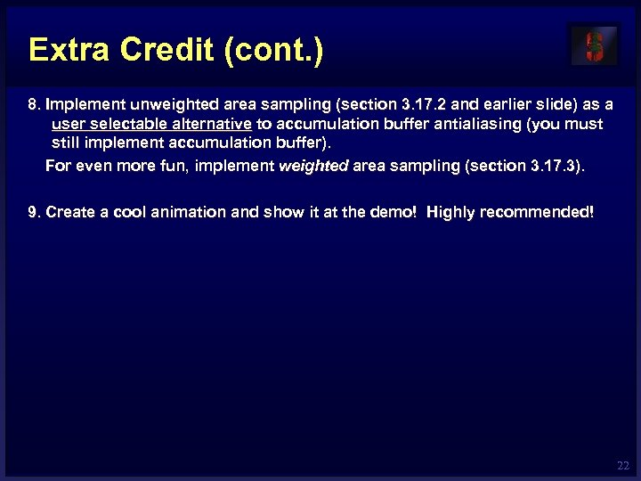 Extra Credit (cont. ) 8. Implement unweighted area sampling (section 3. 17. 2 and