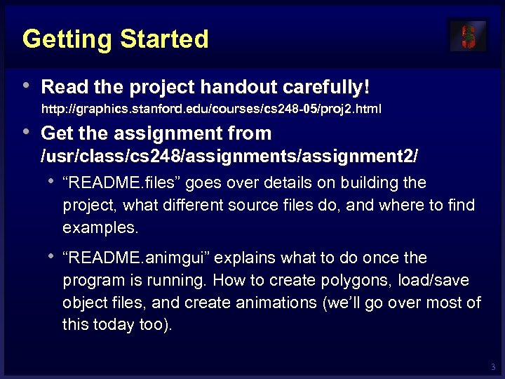 Getting Started • Read the project handout carefully! http: //graphics. stanford. edu/courses/cs 248 -05/proj
