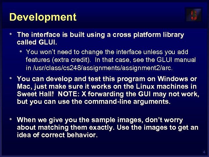Development • The interface is built using a cross platform library called GLUI. •