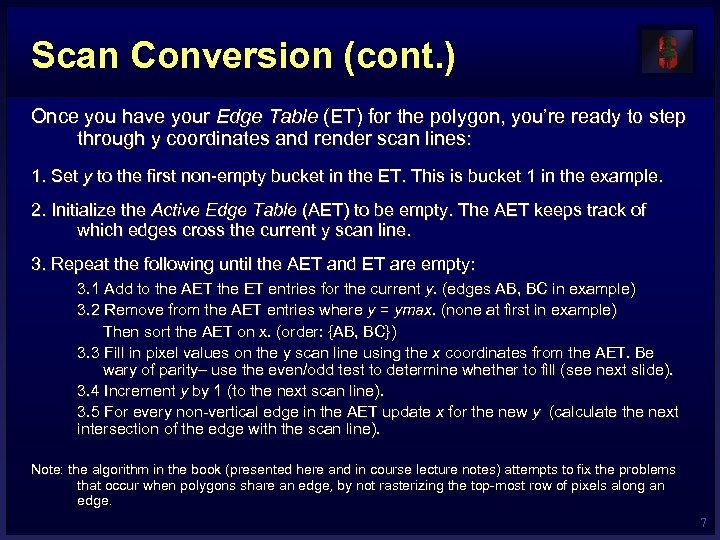 Scan Conversion (cont. ) Once you have your Edge Table (ET) for the polygon,
