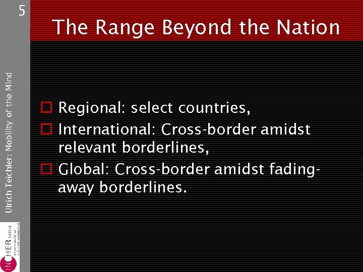 Ulrich Teichler: Mobility of the Mind 5 The Range Beyond the Nation o Regional: