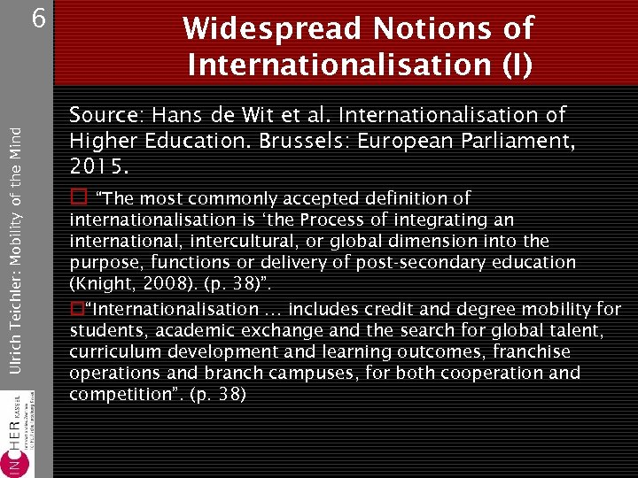 Ulrich Teichler: Mobility of the Mind 6 Widespread Notions of Internationalisation (I) Source: Hans
