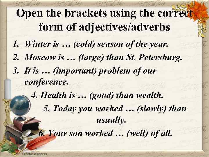 Open the brackets using the correct form of adjectives/adverbs 1. Winter is … (cold)
