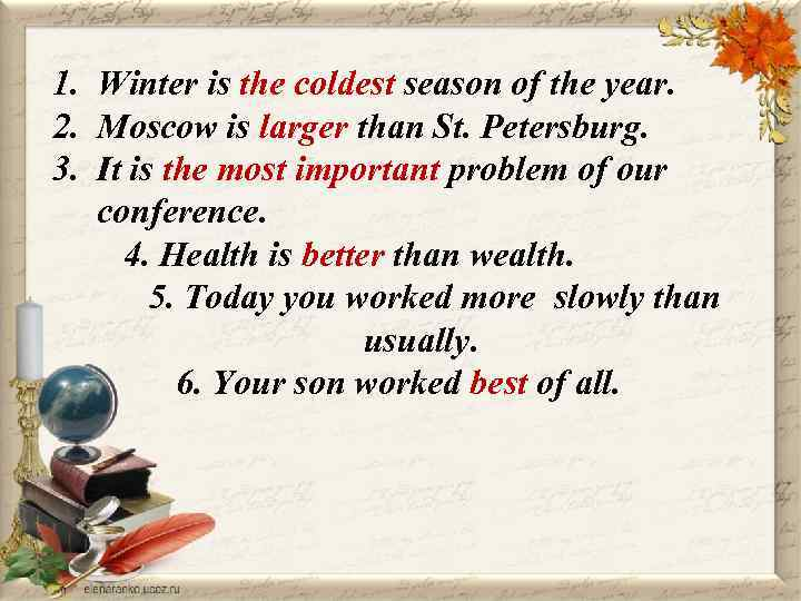 1. Winter is the coldest season of the year. 2. Moscow is larger than