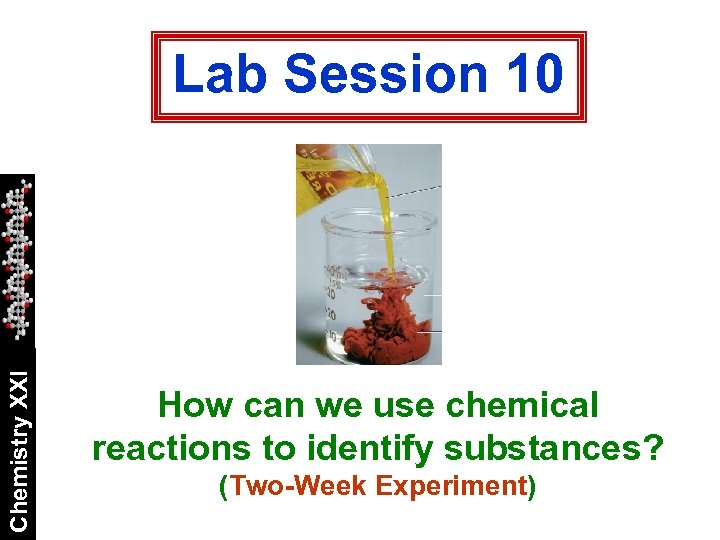 Chemistry XXI Lab Session 10 How can we use chemical reactions to identify substances?