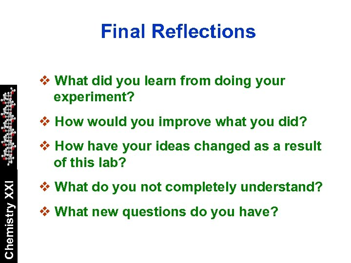 Final Reflections v What did you learn from doing your experiment? v How would