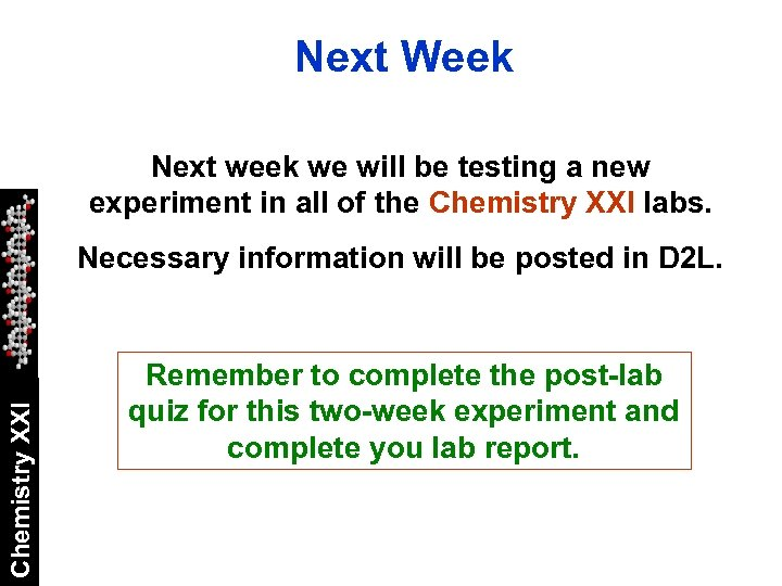 Next Week Next week we will be testing a new experiment in all of