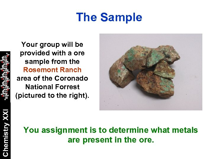 The Sample Chemistry XXI Your group will be provided with a ore sample from