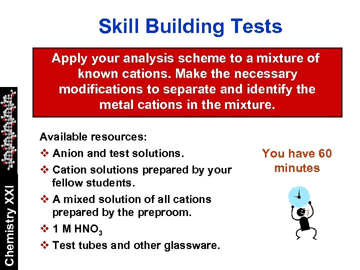 Skill Building Tests Chemistry XXI Apply your analysis scheme to a mixture of known