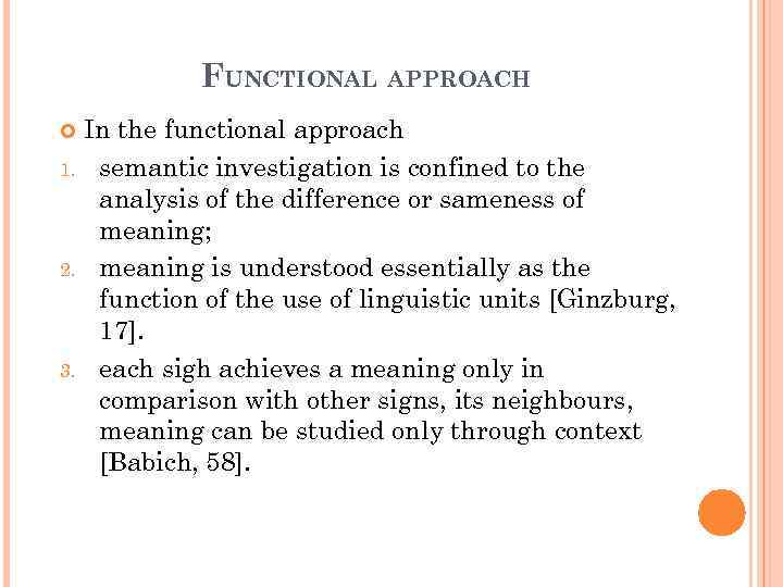 FUNCTIONAL APPROACH In the functional approach 1. semantic investigation is confined to the analysis