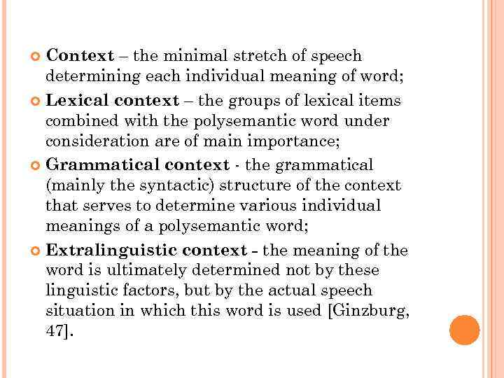 Context – the minimal stretch of speech determining each individual meaning of word; Lexical