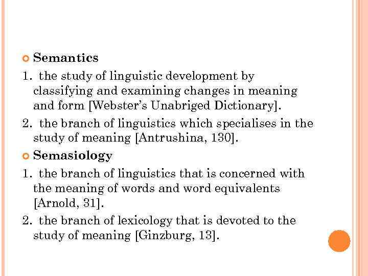 Semantics 1. the study of linguistic development by classifying and examining changes in meaning