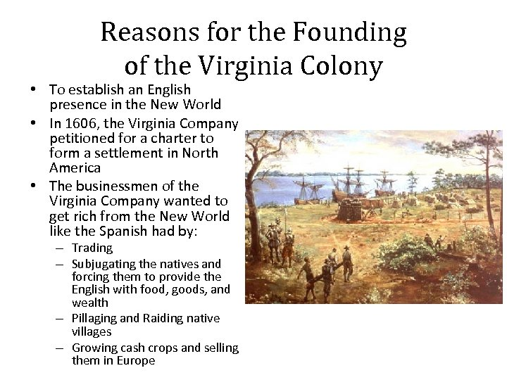 Reasons for the Founding of the Virginia Colony • To establish an English presence