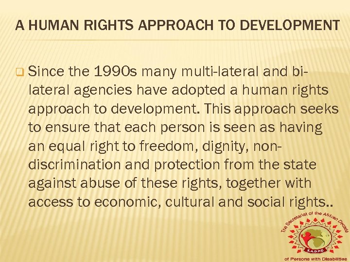 A HUMAN RIGHTS APPROACH TO DEVELOPMENT q Since the 1990 s many multi-lateral and