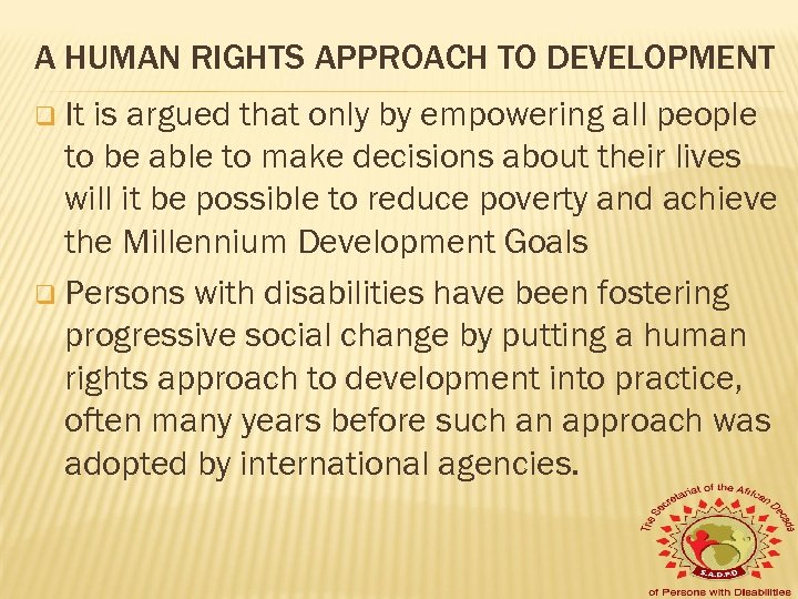 A HUMAN RIGHTS APPROACH TO DEVELOPMENT q It is argued that only by empowering