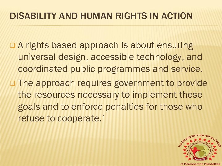 DISABILITY AND HUMAN RIGHTS IN ACTION q. A rights based approach is about ensuring