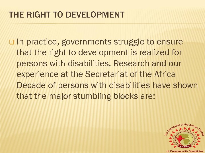 THE RIGHT TO DEVELOPMENT q In practice, governments struggle to ensure that the right