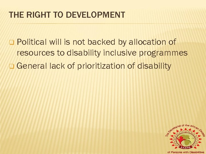 THE RIGHT TO DEVELOPMENT q Political will is not backed by allocation of resources