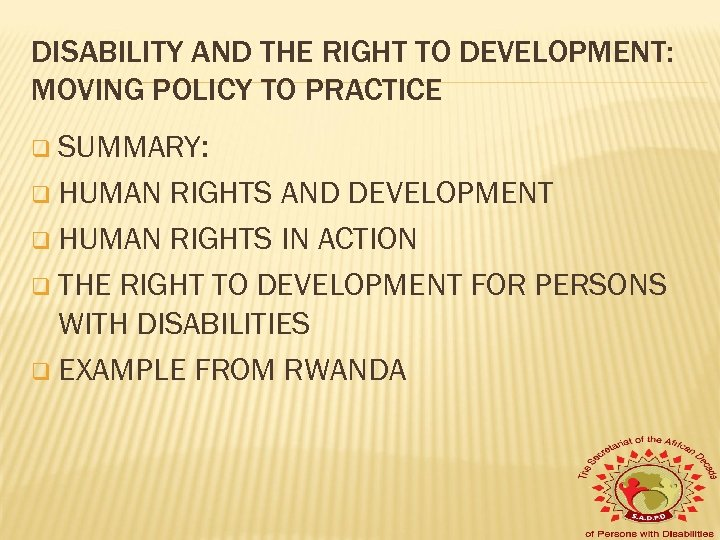 DISABILITY AND THE RIGHT TO DEVELOPMENT: MOVING POLICY TO PRACTICE q SUMMARY: q HUMAN