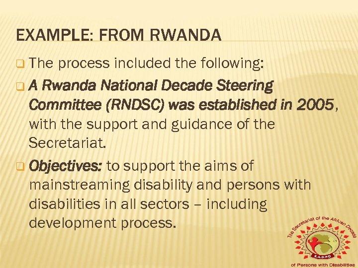 EXAMPLE: FROM RWANDA q The process included the following: q A Rwanda National Decade