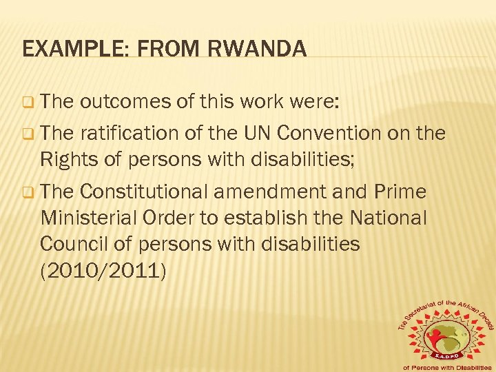 EXAMPLE: FROM RWANDA q The outcomes of this work were: q The ratification of