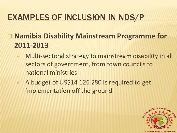 EXAMPLES OF INCLUSION IN NDS/P q Namibia Disability Mainstream Programme for 2011 -2013 ü