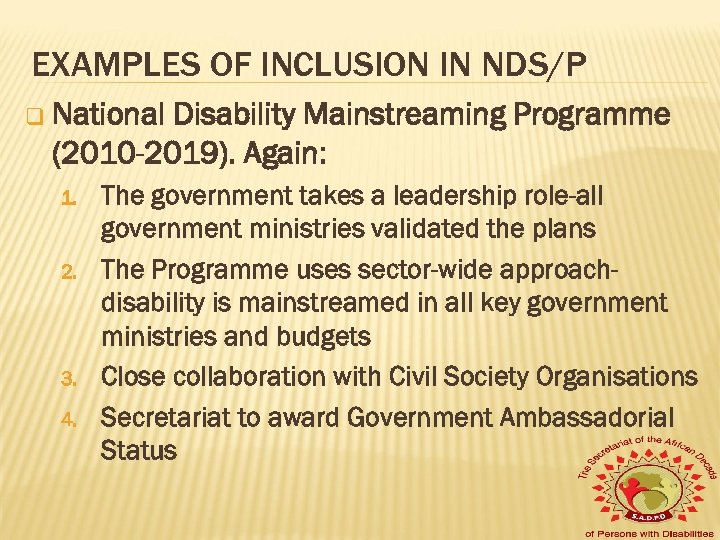 EXAMPLES OF INCLUSION IN NDS/P q National Disability Mainstreaming Programme (2010 -2019). Again: 1.