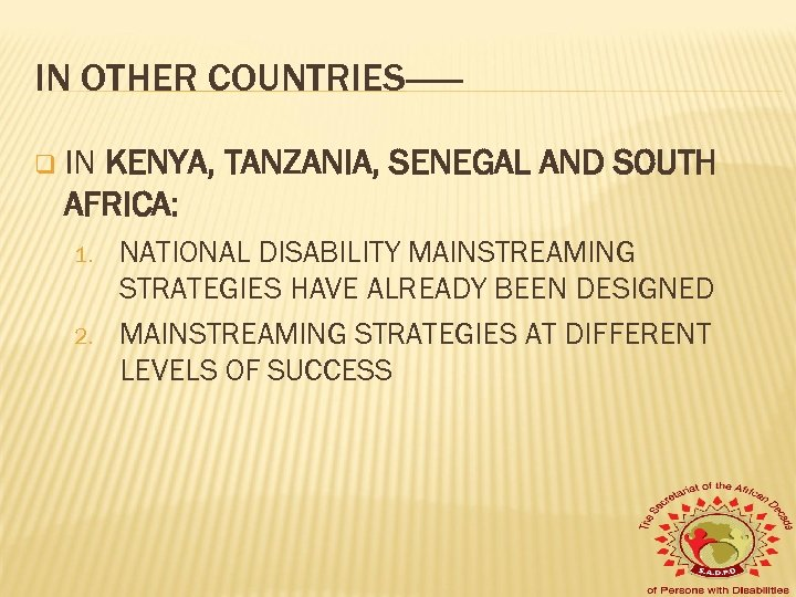 IN OTHER COUNTRIES-----q IN KENYA, TANZANIA, SENEGAL AND SOUTH AFRICA: 1. 2. NATIONAL DISABILITY
