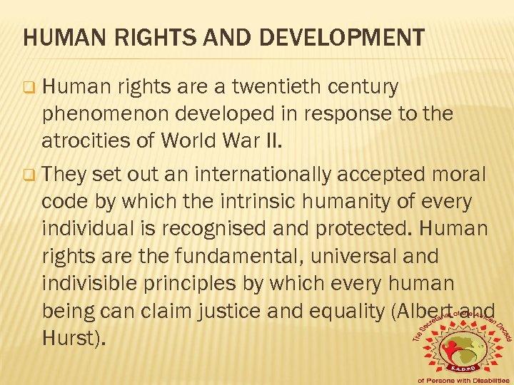 HUMAN RIGHTS AND DEVELOPMENT q Human rights are a twentieth century phenomenon developed in