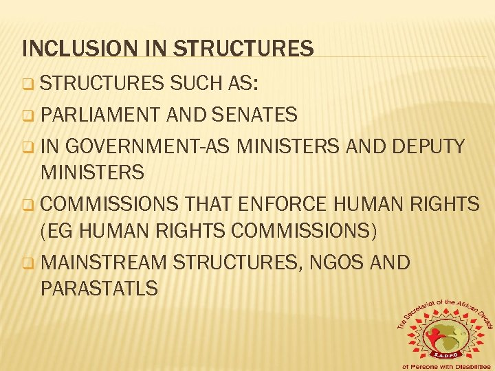 INCLUSION IN STRUCTURES q STRUCTURES SUCH AS: q PARLIAMENT AND SENATES q IN GOVERNMENT-AS