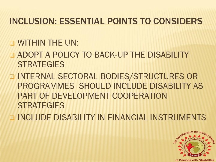 INCLUSION: ESSENTIAL POINTS TO CONSIDERS WITHIN THE UN: q ADOPT A POLICY TO BACK-UP