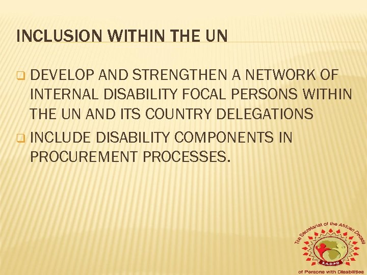 INCLUSION WITHIN THE UN q DEVELOP AND STRENGTHEN A NETWORK OF INTERNAL DISABILITY FOCAL