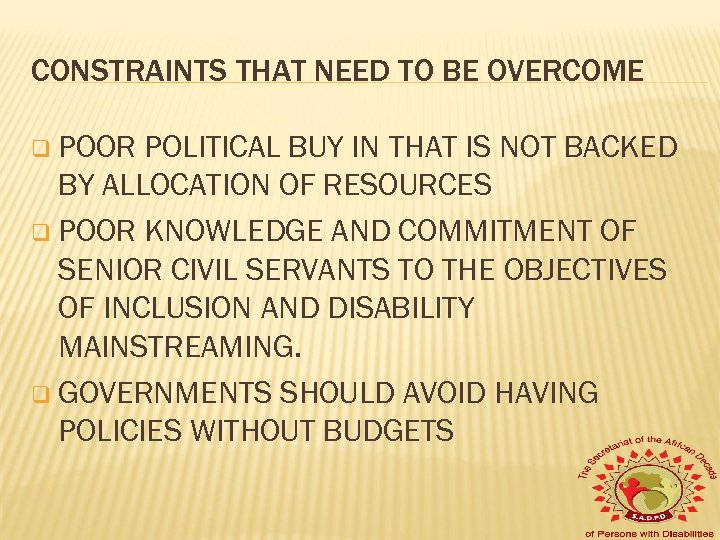 CONSTRAINTS THAT NEED TO BE OVERCOME q POOR POLITICAL BUY IN THAT IS NOT