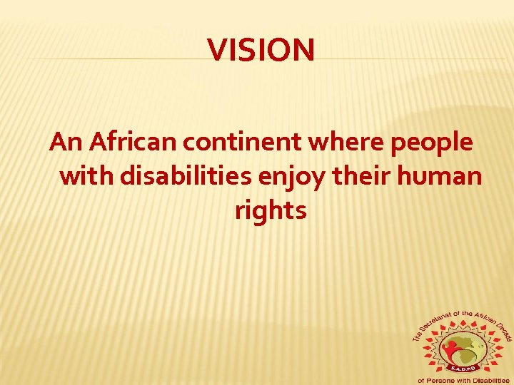 VISION An African continent where people with disabilities enjoy their human rights