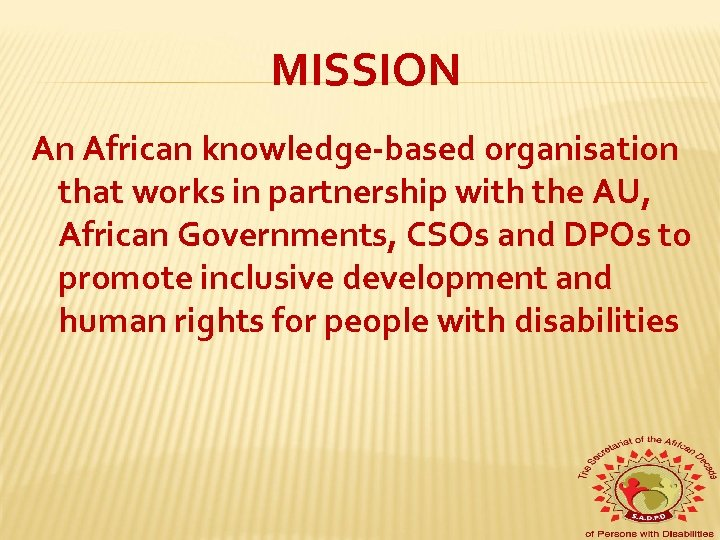 MISSION An African knowledge-based organisation that works in partnership with the AU, African Governments,