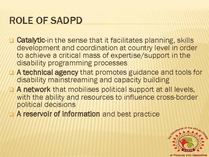 ROLE OF SADPD q q Catalytic-in the sense that it facilitates planning, skills development