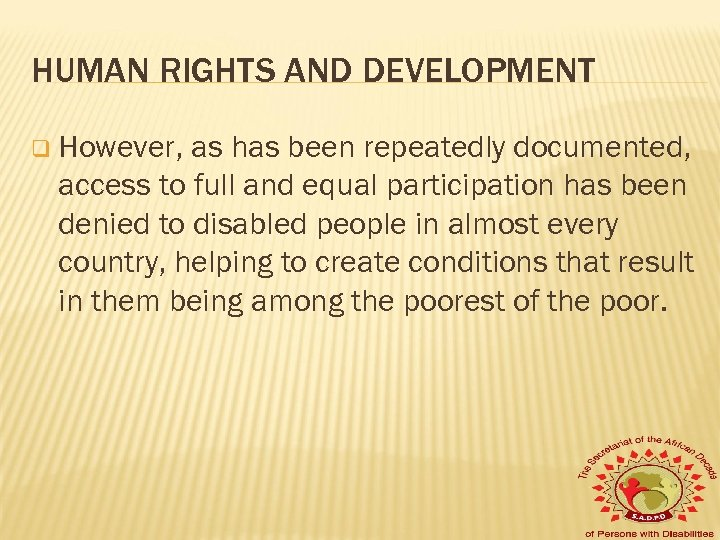 HUMAN RIGHTS AND DEVELOPMENT q However, as has been repeatedly documented, access to full