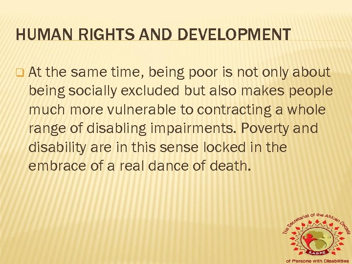 HUMAN RIGHTS AND DEVELOPMENT q At the same time, being poor is not only