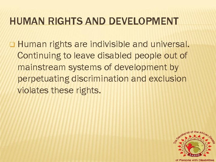 HUMAN RIGHTS AND DEVELOPMENT q Human rights are indivisible and universal. Continuing to leave