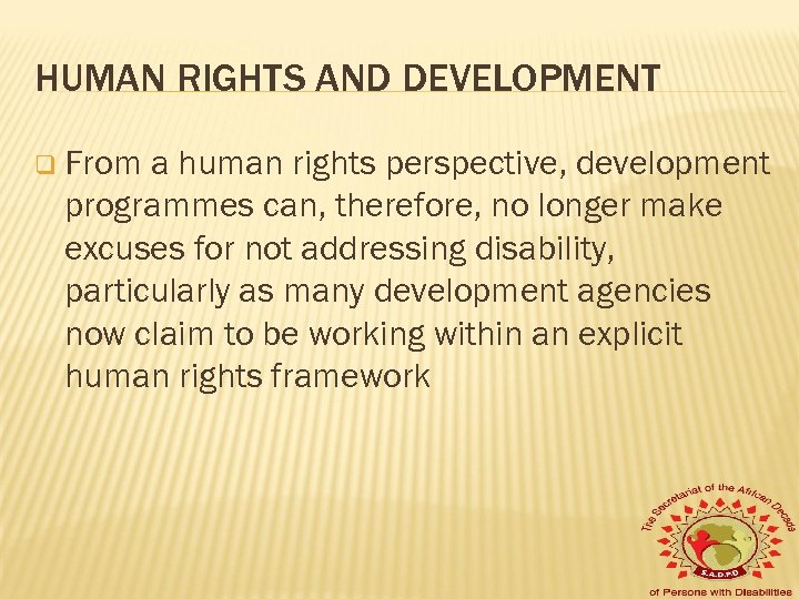 HUMAN RIGHTS AND DEVELOPMENT q From a human rights perspective, development programmes can, therefore,