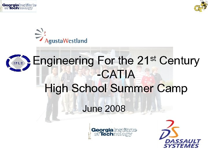 Engineering For the 21 st Century -CATIA High School Summer Camp June 2008