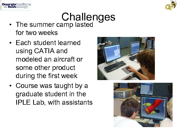Challenges • The summer camp lasted for two weeks • Each student learned using