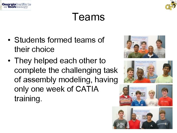 Teams • Students formed teams of their choice • They helped each other to