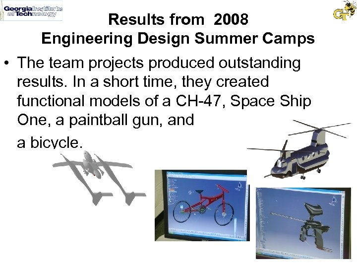 Results from 2008 Engineering Design Summer Camps • The team projects produced outstanding results.