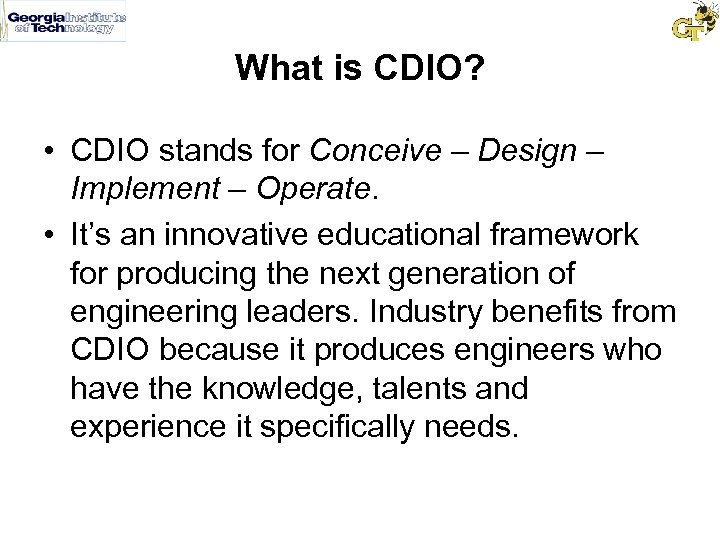 What is CDIO? • CDIO stands for Conceive – Design – Implement – Operate.